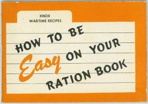 Knox Wartime Recipes: How to be Easy on Your Ration Book, 1943 (Smithsonian)
