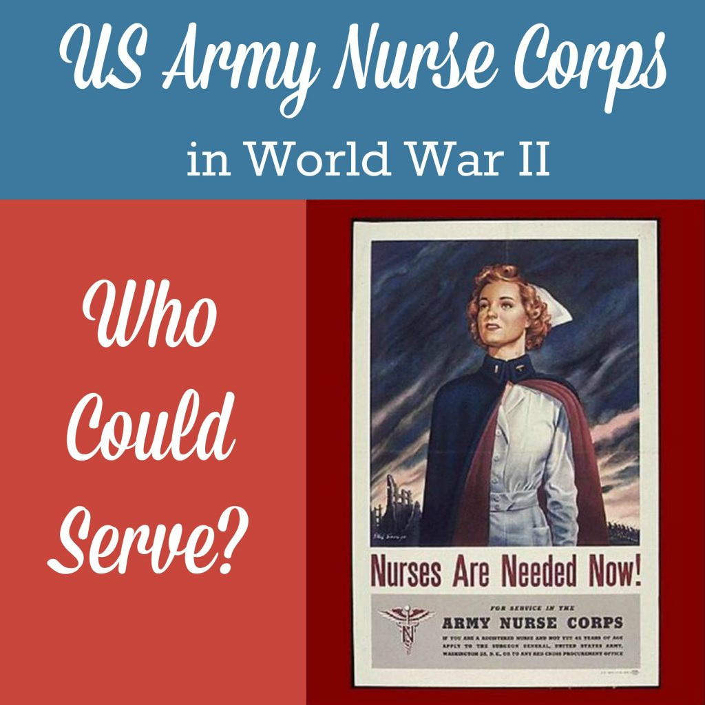 The US Army Nurse Corps in World War II - part 1 of a 4-part series - who could serve in the ANC?