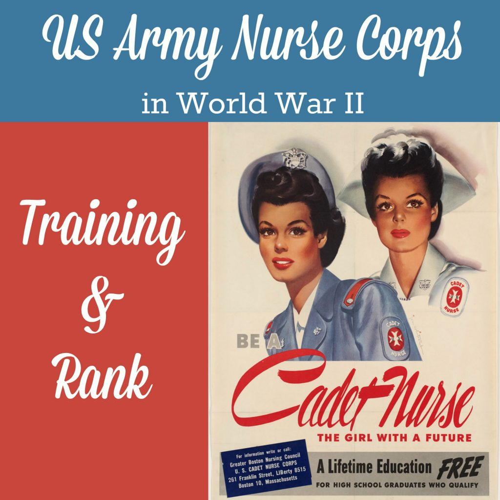 The US Army Nurse Corps in World War II, part 2 - how were Army nurses recruited and trained, and what military rank they held.