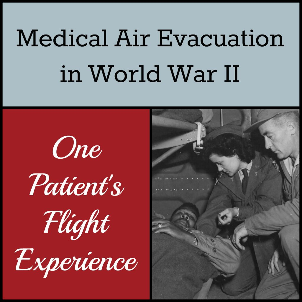 Medical Air Evacuation in World War II, part 2: follow one patient from the battlefield to the airfield and through his flight.