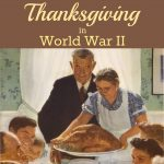 Thanksgiving in World War II: how Thanksgiving was celebrated in the military and on the US home front during World War II.