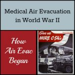 Medical Air Evacuation in World War II, part 1: How air evacuation began, how it was used in WWII, and the aircraft used.