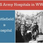 US Army Hospitals in WWII: From the Battlefield to the Hospital, the Chain of Evacuation