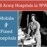 US Army Hospitals in WWII: Mobile & Fixed Hospitals