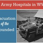 US Army Hospitals in WWII: Evacuation of the Wounded