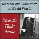Medical Air Evacuation in World War II, part 3: The Flight Nurse - training, uniforms, duties, and dangers.