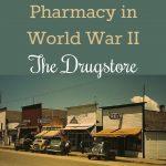 Pharmacy in World War II - The Drugstore